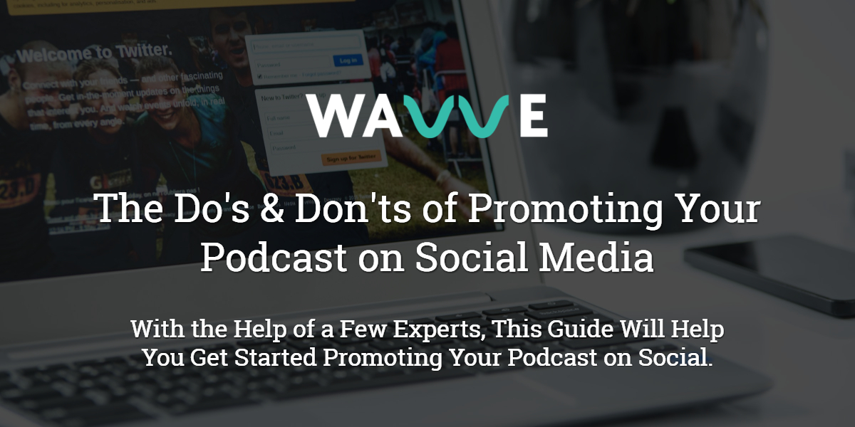 Promoting Your Podcast on Social Media - Do's & Don'ts