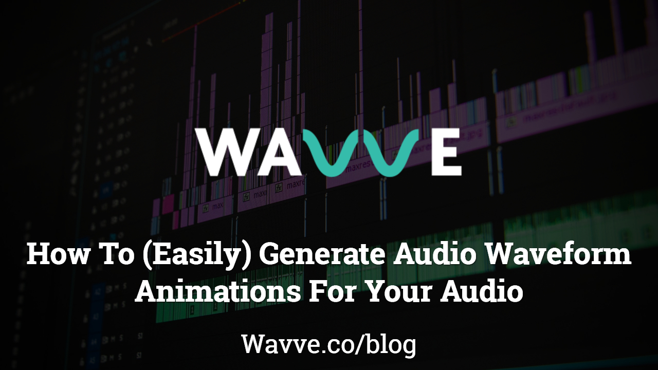 How To (Easily) Generate Audio Waveform Animations For Your Audio