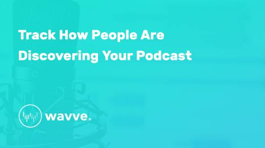 Track How People Are Discovering Your Podcast (Podcasting Analytics on Wavve Link)