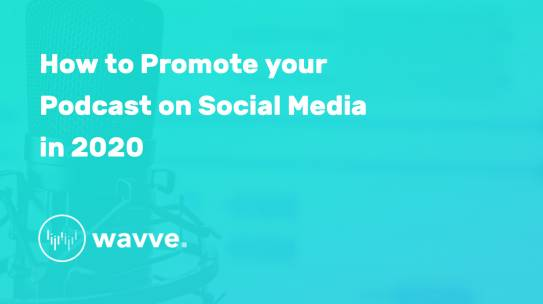 How to Promote your Podcast on Social Media in 2020