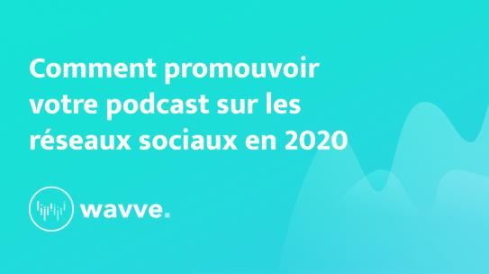 Comment promouvoir votre podcast sur les réseaux sociaux en 2020