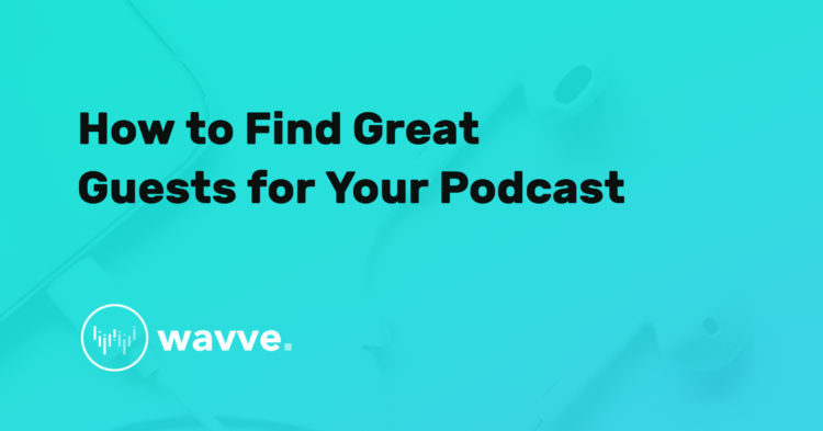 How to Find Great Guests for Your Podcast