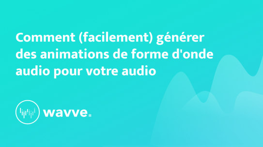 Comment (facilement) générer des animations de forme d'onde audio pour votre audio