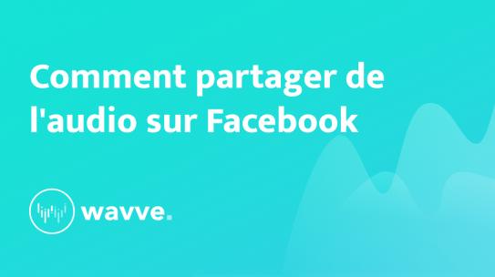 Comment partager l'audio sur Facebook