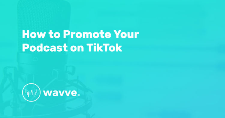 How to Promote Your Podcast on TikTok