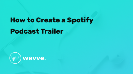 How to Create a Spotify Podcast Trailer