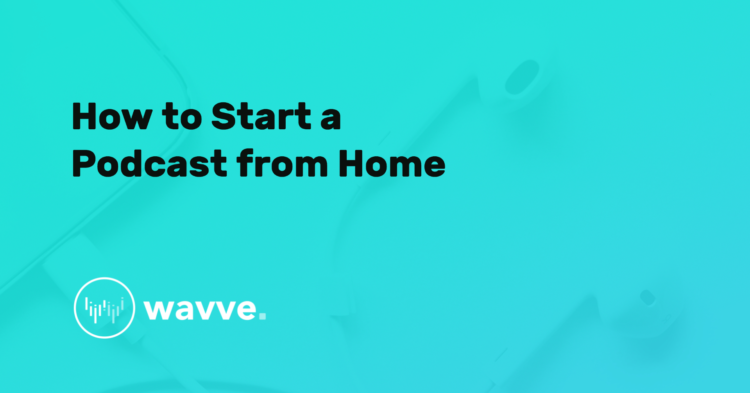 How to Start a Podcast from Home