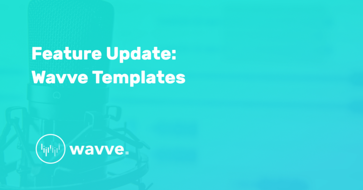 Feature Update: Wavve Templates