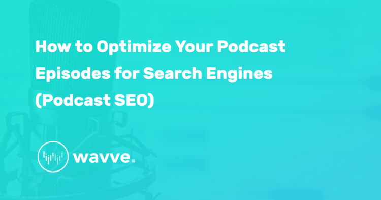 How to Optimize Your Podcast Episodes for Search Engines (Podcast SEO)