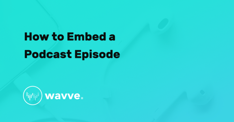 How to Embed a Podcast Episode
