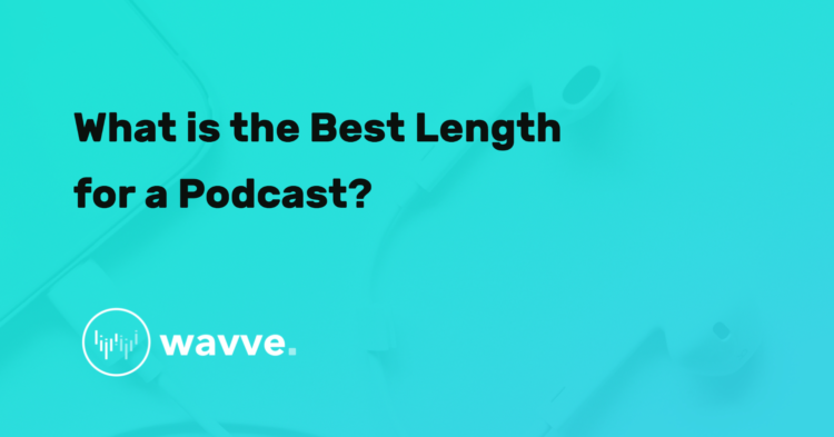 What is the Best Length for a Podcast?