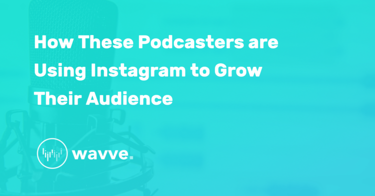 How These Podcasters are Using Instagram to Grow Their Audience