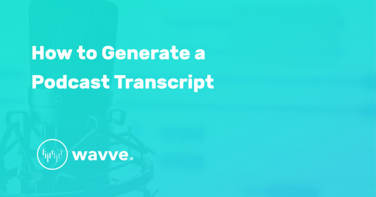 How to Generate a Podcast Transcript
