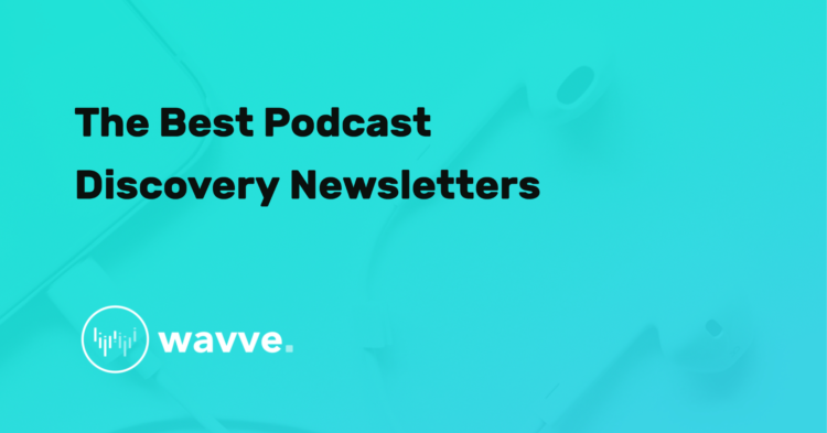 The Best Podcast Discovery Newsletters