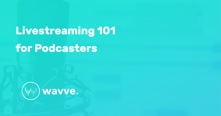 Livestreaming 101 for Podcasters